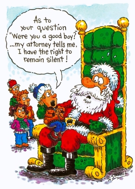 "Colorful cartoon of children waiting for Santa. The boy sitting on his lap replies, ""As you your question 'Were you a good boy?'...my attorney tells me, I have the right to remain silent!"""